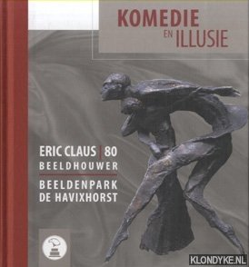 Komedie en illusie, Eric Claus 80, Beeldhouwer