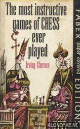 The Most Instructive Games of Chess Ever Played - 62 Masterpieces of Chess Strategy