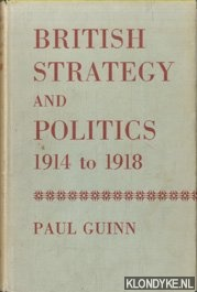 British Strategy and Politics 1914 to 1918