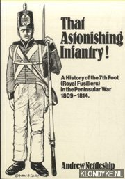That Astonishing Infantry! A History of the 7th Foot