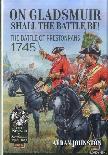 On Gladsmuir Shall the Battle be! The Battle of Prestonpans 1745