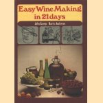Easy Wine Making in 21 days door John George e.a.