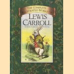 The complete illustrated works of Lewis Carroll with all 276 original drawings door Lewis Carroll