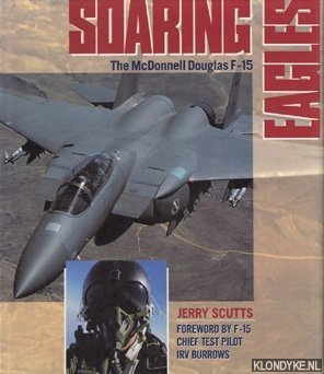 SCUTTS, JERRY - Soaring Eagles: The McDonnell Douglas F-15