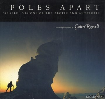 ROWELL, GALEN - Poles apart. Parallel visions of the Arctic and Antarctic