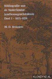 BROUWER, W.D. - Bibliografie van de Nederlandse landbouwgeschiedenis, Deel I (1875-1939) en Deel II (1940-1970)