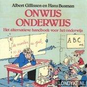 GILLISSEN, ALBERT - Onwijs onderwijs: het alternatieve handboek voor het onderwijs