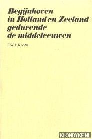 KOORN, F.W.J. - Begijnhoven in Holland en Zeeland gedurende de middeleeuwen