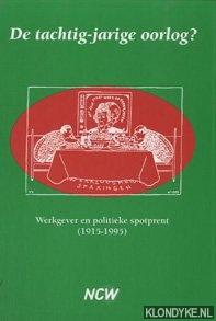 Groot, Jeroen (redactie) - De tachtig-jarige oorlog? Werkgever en politieke spotprent (1915-1995)