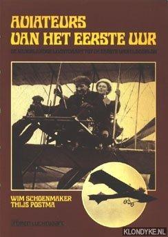 Schoenmaker, Wim & postma, Thijs - Aviateurs van het eerste uur. De Nederlandse luchtvaart tot de eerste wereldoorlog
