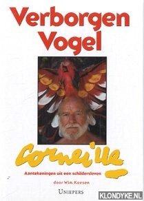 KOESEN, WIM - Verborgen vogel: Corneille: aantekeningen uit een schildersleven