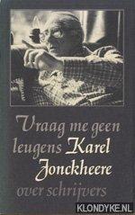 JONCKHEERE, KAREL - Vraag me geen leugens, over schrijvers