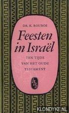 ROUBOS, K. - Feesten in Israël ten tijde van het Oude Testament