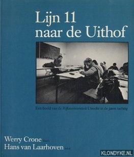 CRONE, WERRY - Lijn 11 naar de Uithof: een beeld van de Rijksuniversiteit Utrecht in de jaren tachtig