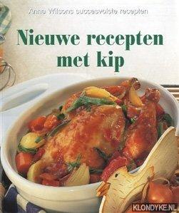 WILSON, ANNE - Nieuwe recepten met kip