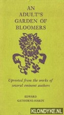 GATHORNE-HARDY, EDWARD - An adult's garden of bloomers. Uprooted from the works of several eminent authors