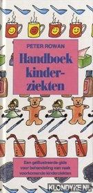 ROWAN, PETER - Handboek kinderziekten: een geïllustreerde gids voor behandeling van vaak voorkomende kinderziekten
