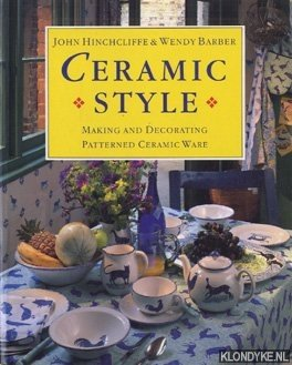 HINCHCLIFFE, JOHN & BARBER, WENDY - Ceramic style: making and decorating patterned ceramic ware