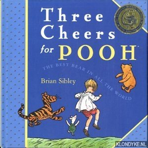 SIBLEY, BRIAN - Three cheers for Pooh: the best bear in all the world