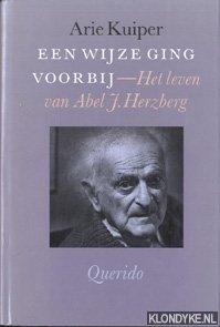 Kuiper, Arie - Een wijze ging voorbij: het leven van Abel J. Herzberg