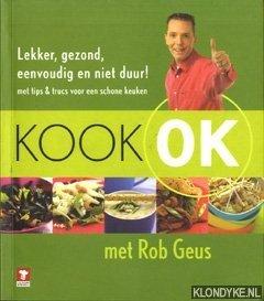 GEUS, ROB - Kook OK: lekker, gezond, eenvoudig en niet duur!: met tips en trucs voor een schone keuken