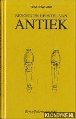 ROWLAND, TOM - Behoud en herstel van antiek: een alfabetische gids: werkwijzen en methoden, materialen en middelen, uitgebreide adreslijst