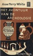 WHITE, ANNE TERRY - Het avontuur van de archeologie