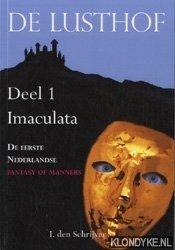 SCHRIJVER, I. DEN - De Lusthof 1 Imaculata. De eerste Nederlandse fantasy of manners