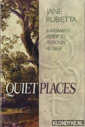 RUBIETTA, JANE - Quiet places. A woman's guide to personal retreat