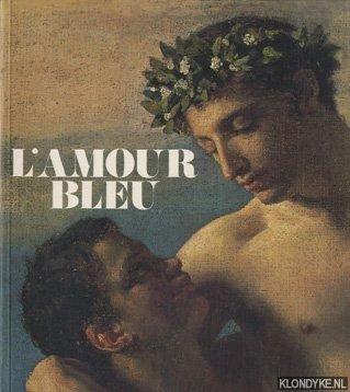 BEURDELEY, CÉCILE - L'amour bleu: die homosexuelle Liebe in Kunst und Literatur des Abendlandes