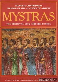 CHATZIDAKIS, MANOLIS - Mystras: The medieval city and the castle. A complete guide to the churches, palaces and the castle