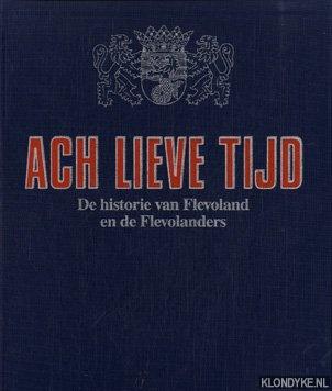 Diverse auteurs - Ach lieve tijd. De historie van Flevoland en de Flevolanders