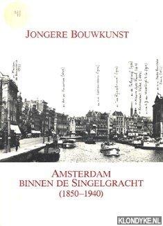 DIVERSE AUTEURS - Jongere bouwkunst: Amsterdam binnen de Singelgracht (1850-1940)