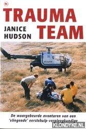 HUDSON, JANICE - Trauma team: de waargebeurde avonturen van een 'vliegende' eerstehulp-verpleegkundige