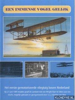 BRUIN, ARIE DE - Een immense vogel gelijk: het eerste gemotoriseerde vliegtuig boven Nederland
