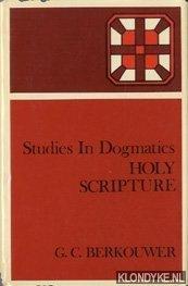 BERKHOUWER, G.C. - Studies in dogmatics. Holy Scriptture