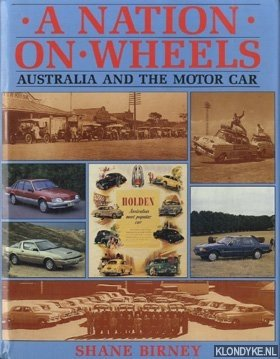 Birney Shane - A nation on wheels: Australia and the motor car
