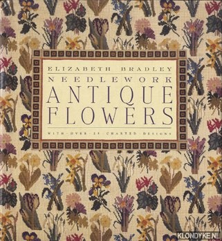 BRADLEY, ELIZABETH - Needlework Antique flowers with over 25 charted designs