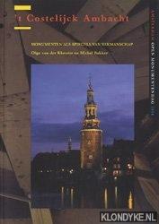 KLOOSTER, OLGA VAN DER & BAKKER, MICHEL - 't Costelijck Ambacht. Monumenten als spiegels van vakmanschap