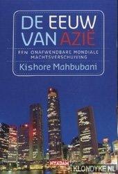 MAHBUBANI, KISHORE - De eeuw van Azië. Een onafwendbare mondiale machtsverschuiving