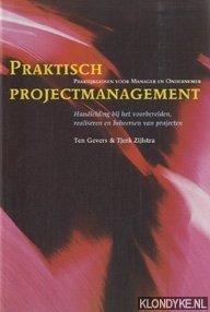 GEVERS, TEN & ZIJLSTRA, TJERK - Praktisch projectmanagement. Handleiding bij het voorbereiden, realiseren en beheersen van projecten