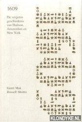 MAK, GEERT & SHORTO, RUSSELL - 1609. De vergeten geschiedenis van Hudson, Amsterdam en New York / 1609. The forgotten history of Hudson, Amsterdam and New York