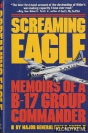SMITH, MAJOR GENERAL DALE O. - Screaming Eagle. Memoirs of a B-17 Group Commander