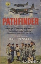 BENNETT, D.C.T. - Pathfinders. The vivid, controversial wartime memoirs of the man who founded the Force which led Bomber Command on its flights of devastation over Nazi Germany