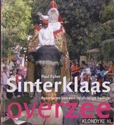 Faber, Paul - Sinterklaas. Avonturen van een reislustige heilige overzee
