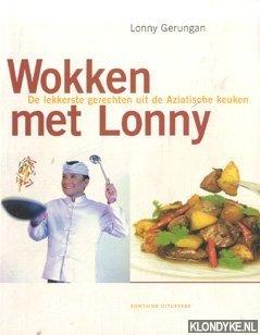 GERUNGAN, LONNY - Wokken met Lonny. De lekkerste gerechten uit de Aziatische keuken
