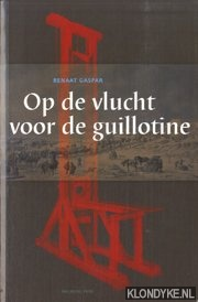 Gaspar, Renaat - Op de vlucht voor de guillotine. Herinneringen van emigres aan hun verblijf in de republiek der Verenigde Nederlanden, 1793-1795