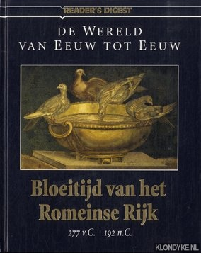 Diverse auteurs - De wereld van eeuw tot eeuw. Bloeitijd van het Romeinse Rijk - 277 v.C. - 192 n.C.