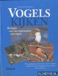 BEZZEL, EINHARD - Vogels. Basisgids voor het waarnemen van vogels. Met praktische informatie over voedsel, vogeltrek, bescherming en het maken van nestkasten