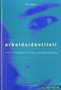 Meijers, Frans - Arbeidsindentiteit. Studie- en beroepskeuze in de post-industriele samenleving